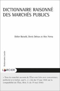Didier Batselé et Denis Delvax - Dictionnaire des marchés publics.