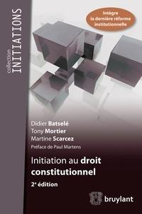 Didier Batselé et Tony Mortier - Initiation au droit constitutionnel.