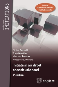 Didier Batselé et Tony Mortier - Initiation au droit constitutionnel.