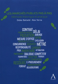 Les marchés publics pas à pas- Méthode théorique et pratique - Didier Batselé |