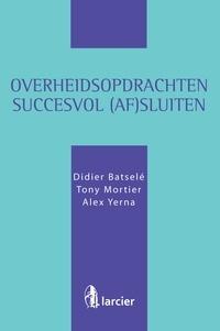 Didier Batselé et  Tony Mortier - Overheidsopdrachten succesvol (af)sluiten.