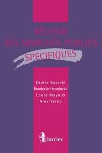 Didier Batselé et Baudouin Heuninckx - Réussir ses marchés publics spécifiques.