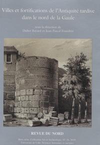 Didier Bayard et Jean-Pascal Fourdrin - Villes et fortifications de l'Antiquité tardive dans le nord de la Gaule.