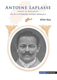 Didier Bazy - Antoine Laplasse - Enfant du Beaujolais, as de la Première Guerre Mondiale.