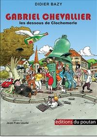 Didier Bazy - Gabriel Chevallier - Les dessous de Clochemerle.