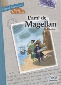 Didier Bazy - L'ami de Magellan.