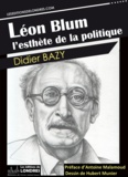 Didier Bazy - Léon Blum, l'esthète de la politique.