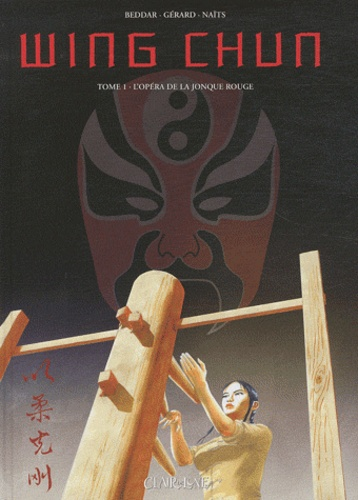 Didier Beddar et Jean-Marc Gerard - Wing Chun Tome 1 : L'opéra de la jonque rouge.