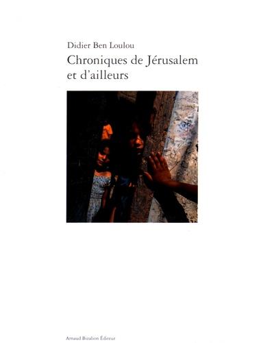 Didier Ben Loulou - Chroniques de Jérusalem et d'ailleurs.
