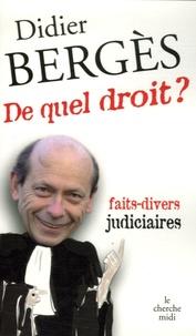 Didier Berges - De quel droit ? - Faits-divers judiciaires.