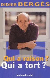 Didier Berges - Qui a raison? Qui a tort?.