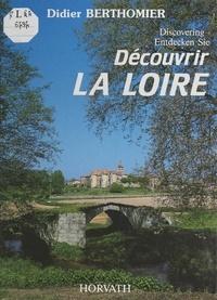 Didier Berthomier et Ch. Bruchet - Découvrir la Loire.