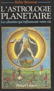 Didier Betourne et Philippe Lebaud - L'astrologie planétaire - Les planètes qui influencent votre vie.