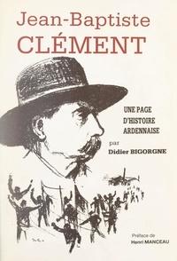 Didier Bigorgne et  Collectif - Jean-Baptiste Clément - Une page d'histoire ardennaise.