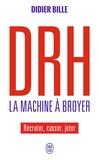 Didier Bille - DRH La machine à broyer - Recruter, casser, jeter.