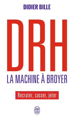 Didier Bille - DRH La machine à broyer - Recruter, casser, jeter.