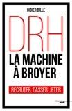 Didier Bille - DRH, la machine à broyer - Recruter, casser, jeter.