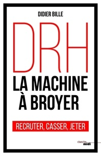 Didier Bille - DRH, la machine à broyer - Recruter, casser, jeter.