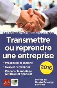 Didier Bissery et Dominique Boudet - Transmettre ou reprendre une entreprise 2016.