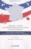 Didier Blanc et François Cafarelli - 1946-2016 - Soixante-dix ans de départementalisation ultra-marine - Entre unité constitutionnelle et diversité législative dans la République.