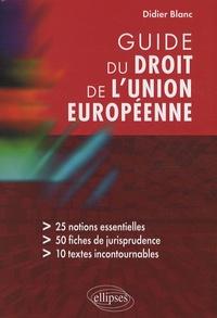 Didier Blanc - Guide du droit de l'Union européenne.