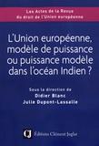 Didier Blanc et Julie Dupont-Lassalle - L'Union européenne, modèle de puissance ou puissance modèle dans l'océan Indien ?.