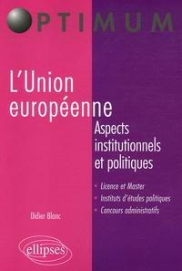 Didier Blanc - L'Union européenne - Aspects institutionnels et politiques.