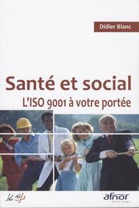 Didier Blanc - Santé et social - L'ISO 9001 à votre portée.