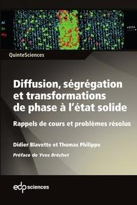 Didier Blavette et Thomas Philippe - Diffusion, ségrégation et transformations de phase à l'état solide - Rappels de cours et problèmes résolus.
