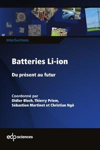 Didier Bloch et Thierry Priem - Batteries Li-ion - Du présent au futur.