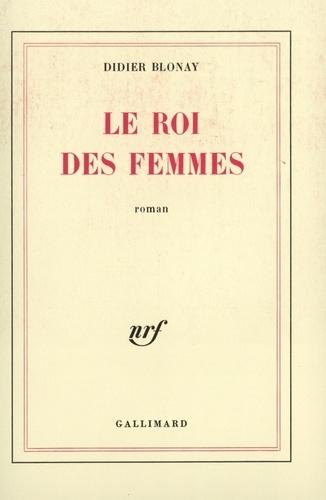Didier Blonay - Le roi des femmes.