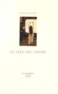 Didier Blonde - Le lieu du crime.