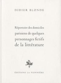 Didier Blonde - Répertoire des domiciles parisiens de quelques personnages fictifs de la littérature.
