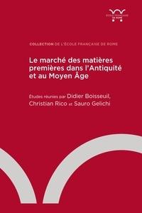 Didier Boisseuil et Christian Rico - Le marché des matières premières dans l'Antiquité et au Moyen Age - Textes en français, espagnol et italien.