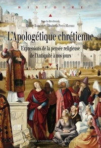 Didier Boisson et Elisabeth Pinto-Mathieu - L'Apologétique chrétienne - Expressions de la pensée religieuse, de l'Antiquité à nos jours.