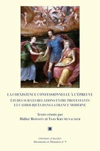 Didier Boisson et Yves Krumenacker - La coexistence confessionnelle à l'épreuve - Études sur les relations entre protestants et catholiques dans la France moderne.