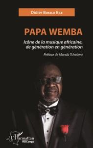 Didier Bokelo Bile et Manda Tchebwa - Papa Wemba - Icône de la musique africaine, de génération en génération.