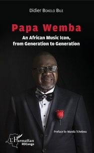 Didier Bokelo Bile - Papa Wemba - An African Music Icon, from Generation to Generation.