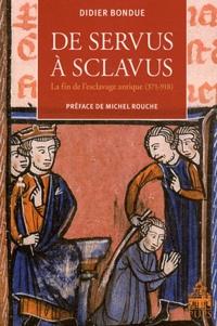 Didier Bondue - De servus à sclavus - La fin de l'esclavage antique (371-918).