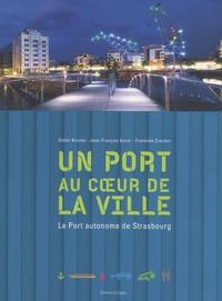 Didier Bonnet et Jean-François Kovar - Un port au coeur de la ville - Le port autonome de Strasbourg.