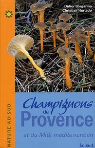 Didier Borgarino et Christian Hurtado - Champignons de Provence - Et du Midi méditerranéen.