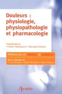 Didier Bouhassira et Bernard Calvino - Douleurs : physiologie, physiopathologie et pharmacologie.