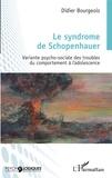 Didier Bourgeois - Le syndrome de Schopenhauer - Variante psycho-sociale des troubles du comportement à l'adolescence.