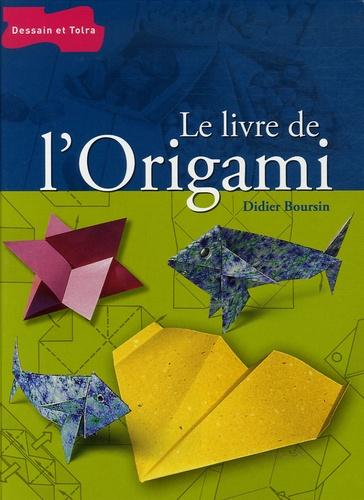 Didier Boursin - Le livre de l'Origami - De pli en pli, l'univers passionnant de l'origami.