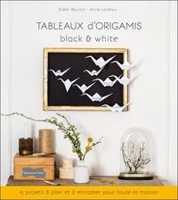 Didier Boursin et Anne Loiseau - Tableaux d'origamis black & white - 15 projets à plier et à encadrer pour toute la maison.