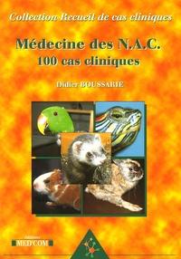 Didier Boussarie - Médecine des NAC : 100 cas cliniques.