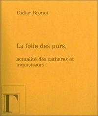 La folie des purs - Actualité des Cathares et des Inquisiteurs.pdf