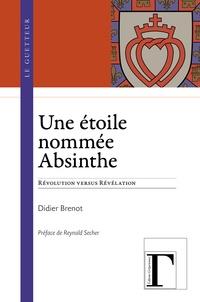 Didier Brenot - Une étoile nommée absinthe - Révolution versus révélation.