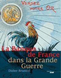 Didier Bruneel - La Banque de France dans la Grande Guerre.