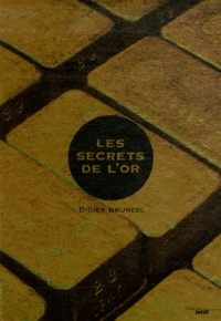 Didier Bruneel - Les secrets de l'or.